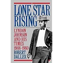 Lone Star Rising: Lyndon Johnson and His Times, 1908-1960: Lyndon Johnson and His Times, 1908-60