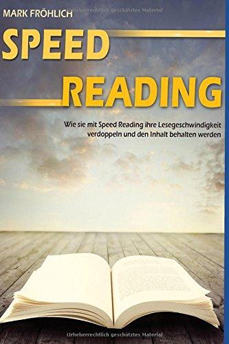 Speed Reading: Wie Sie mit Speed Reading Ihre Lesegeschwindigkeit verdoppeln und den Inhalt behalten werden.
