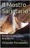 Scarica Libro Il Mostro Sarjatario Racconto popolare brasiliano (PDF,EPUB,MOBI) Online Italiano Gratis