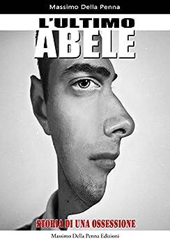 L'ultimo Abele: Storia di un'ossessione di [della Penna, Massimo]