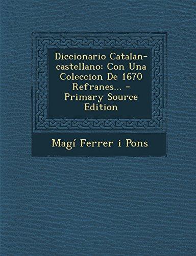 Diccionario Catalan-Castellano: Con Una Coleccion de 1670 Refranes... - Primary Source Edition