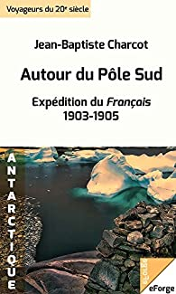 Autour du Pôle Sud par Jean-Martin Charcot