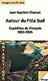 Autour du Pôle Sud par Charcot