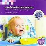 Einführung in die Beikost: Bedarforientierte Ernährung von Anfang an - Wibke Bein-Wierzbinski