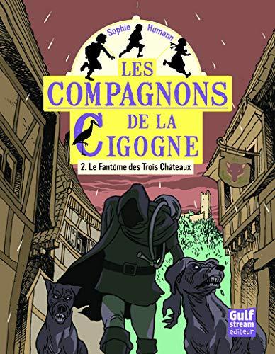 Les Compagnons de la Cigogne - tome 2 Le Fantôme des Trois Châteaux (2) par Sophie Humann