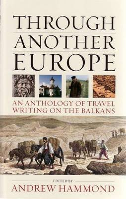[Through Another Europe: An Anthology on Travel Writing on the Balkans] (By: Andrew Hammond) [published: March, 2009]