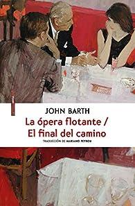La ópera flotante/ El final del camino par John Barth