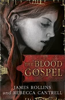The Blood Gospel (The Order of the Sanguines series Book 1) by [Rollins, James, Cantrell, Rebecca]