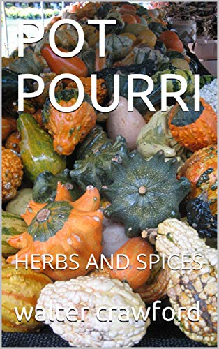 POT POURRI: HERBS AND SPICES (English Edition)