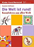 Die Welt ist rund: Kunstideen aus aller Welt (Kreative Kindermalschule)