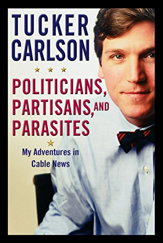 Politicians, Partisans, and Parasites: My Adventures in Cable News (English Edition)