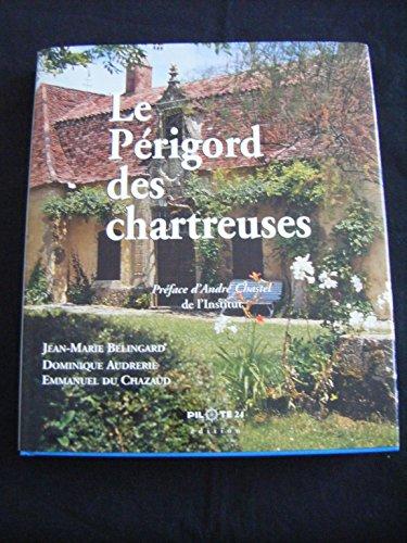 Le Périgord des chartreuses par Jean-Marie Belingard,Dominique Audrerie,Du Chazaud, Emmanuel,André Chastel