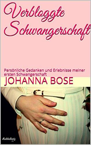verbloggte-schwangerschaft-personliche-gedanken-und-erlebnisse-meiner-ersten-schwangerschaft-german-