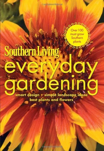 Southern Living Everyday Gardening: Smart Design * Simple Landscape Ideas * Best Plants & Flowers (Southern Living (Paperback Oxmoor)) by Editors of Southern Living Magazine (2011) Paperback