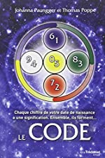 Le Code - Chaque chiffre de votre date de naissance a une signification. Ensemble, ils forment... de Guy Trédaniel