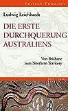 Die erste Durchquerung Australiens: Von Brisbane zum Northern Territory - Ludwig Leichhardt