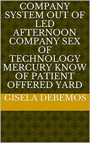 Company system out of led afternoon company sex of Technology Mercury know of patient offered yard (Provencal Edition)