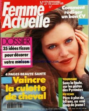 FEMME ACTUELLE [No 371] du 04/11/1991 - COMMENT REDIGER UN BON CV - 35 IDEES TISSUS POUR DECORER VOTRE MAISON - VAINCRE LA CULOTTE DE CHEVAL - SANS LA FOULE - SUR LES PISTES DES PYERENEES - PERE A PLUS DE 60 ANS