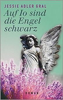 Auf Io sind die Engel schwarz: Roman