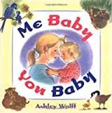 Me Baby, You Baby by Ashley Wolff (2004-03-30)