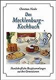 Das Mecklenburg-Kochbuch: Handschriftliche Rezeptsammlungen aus drei Generationen