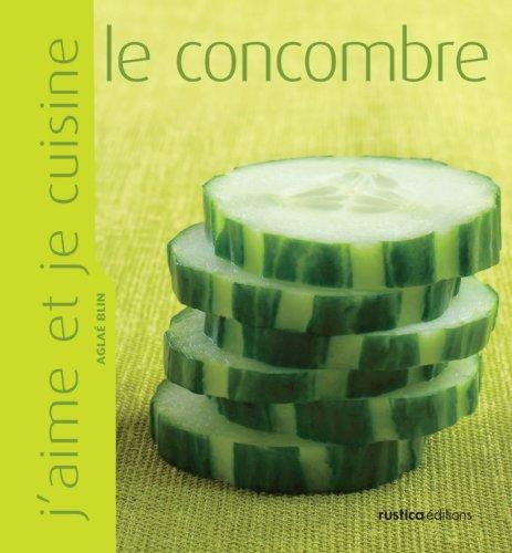 J'aime et je cuisine le concombre par Aglaé Blin