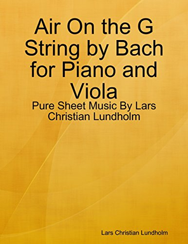 Air On the G String by Bach for Piano and Viola - Pure Sheet Music By Lars Christian Lundholm (English Edition) -
