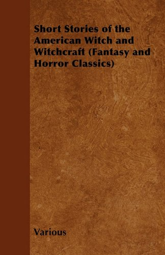 Short Stories of the American Witch and Witchcraft (Fantasy and Horror Classics)