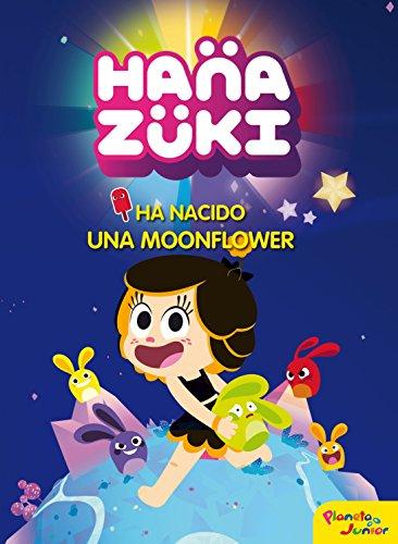 Hanazuki. Ha nacido una Moonflower: Cuento por Hanazuki