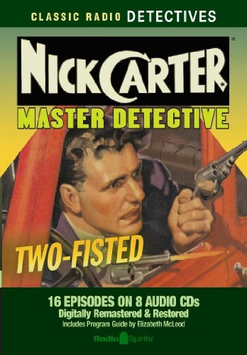 Nick Carter, Master Detective: Two-Fisted (Classic Radio - Detective Master Nick Carter,