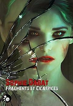 Fragments et Cicatrices par [Dabat, Sophie]