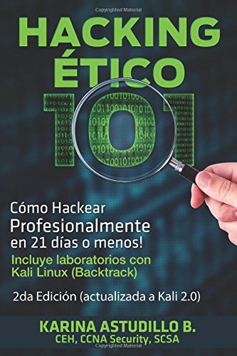 Hacking Etico 101 - Cómo hackear profesionalmente en 21 días o menos!: 2da Edición. Revisada y Actualizada a Kali 2.0.: Volume 1 por Karina Astudillo B.