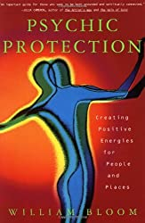 Psychic Protection: Creating Positive Energies for People and Places by William Bloom (1997-12-18)