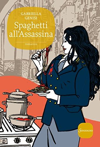 Spaghetti all'Assassina: La quinta indagine del commissario Lolita Lobosco (Il commissario Lolita Lobosco Vol. 5)