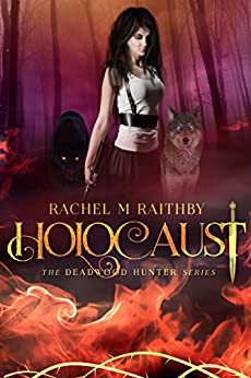 Holocaust (The Deadwood Hunter Series Book 3) (English Edition) par [Raithby, Rachel M]