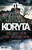 Die mir den Tod wünschen: Thriller von Michael Koryta