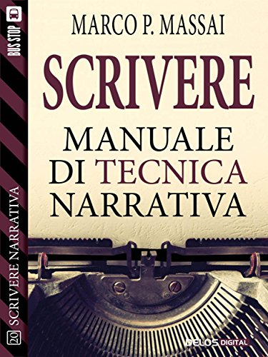 Scrivere - Manuale di tecnica narrativa (Scuola di scrittura Scrivere narrativa)