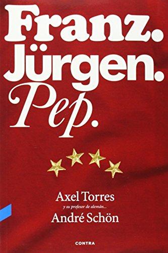Franz, Jürgen, Pep por André Schön, Axel Torres Xirau, Guillermo Valverde Peral