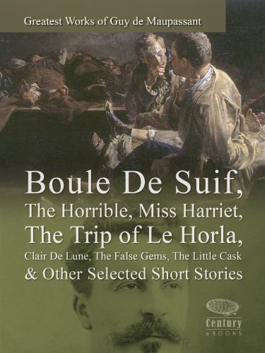 greatest-works-of-guy-de-maupassant-boule-de-suif-the-horrible-miss-harriet-the-trip-of-le-horla-cla