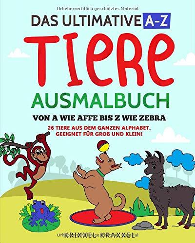 iere Ausmalbuch: Von A wie Affe bis Z wie Zebra. 26 Tiere aus dem ganzen Alphabet. Geeignet für Groß und Klein! ()