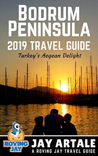 Bodrum Peninsula Travel Guide 2019: Turkey\'s Aegean Delight (English Edition)