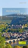 Heidelberg zu Fuß: Die schönsten Sehenswürdigkeiten zu Fuß entdecken - Susanne Fiek