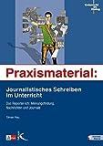 Praxismaterial: Journalistisches Schreiben im Unterricht: Das Reporter-Ich: Meinungsfindung, Nachrichten und Journale