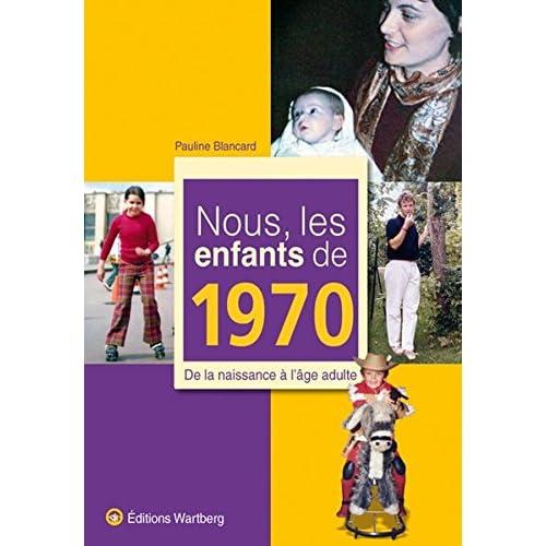 Nous, les enfants de 1970 : De la naissance à l'âge adulte