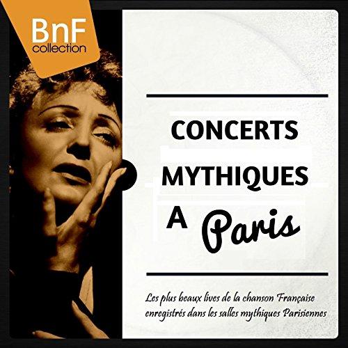 Concerts mythiques à Paris (Les plus beaux lives de la chanson Française enregistrés dans les salles mythiques Parisiennes)