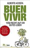 Buen vivir: Vom Recht auf ein gutes Leben - Alberto Acosta
