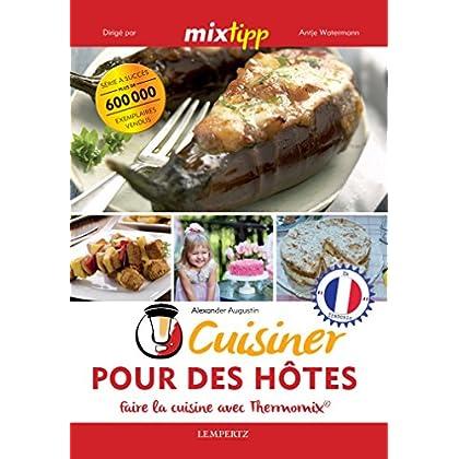 MIXtipp: Cuisiner Pour des Hôtes (francais): faire la cuisine avec Thermomix® (Kochen mit dem Thermomix)