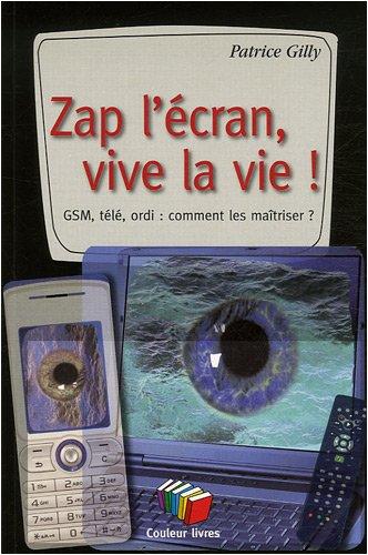 Zap l'écran, vive la vie ! : GSM, t...