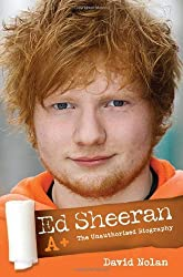 Ed Sheeran A+: The Unauthorised Biography by David Nolan (2014-05-01)