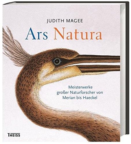 Ars Natura: Meisterwerke großer Naturforscher von Merian bis Haeckel